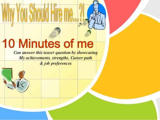 L/O/G/O10 Minutes of meCan answer this teaser question by showcasingMy achievements, strengths, Career path& job preferences