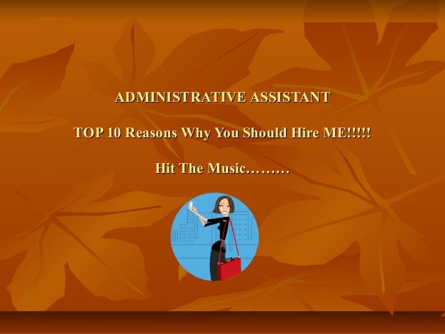 ADMINISTRATIVE ASSISTANTADMINISTRATIVE ASSISTANT TOP 10 Reasons Why You Should Hire ME!!!!!TOP 10 Reasons Why You Should H...