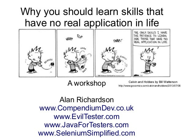Why you should learn skills that  have no real application in life  Or... Skill Acquisition and  Transfer Explored  A work...