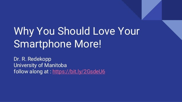 Why You Should Love Your Smartphone More! Dr. R. Redekopp University of Manitoba follow along at : https://bit.ly/2GsdeU6