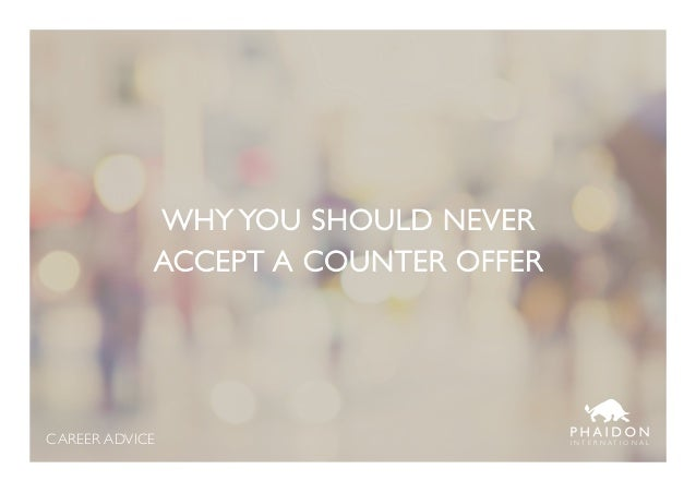 Why you should never accept a counter offer Phaidon