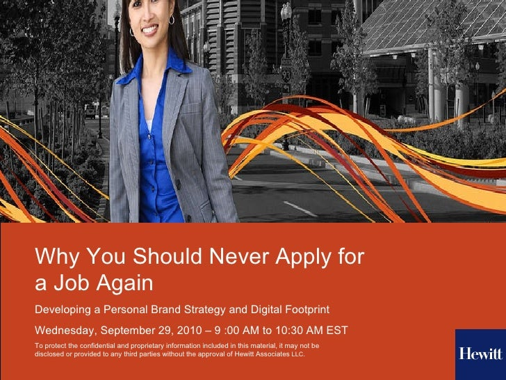 Why You Should Never Apply for a Job Again Developing a Personal Brand Strategy and Digital Footprint Wednesday, September...