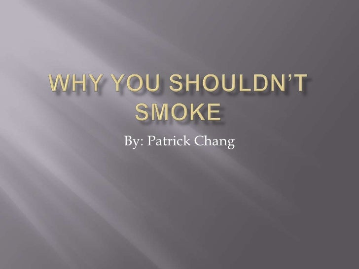 smoking: why you shouldnt smoke essay Here are seven reasons you shouldn't smoke  rolling papers and filters you have to constantly buy just to keep your smoking station well-stocked  want the cerebral side effects of pot.