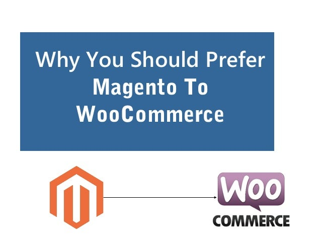 Why You Should Prefer Magento To WooCommerce