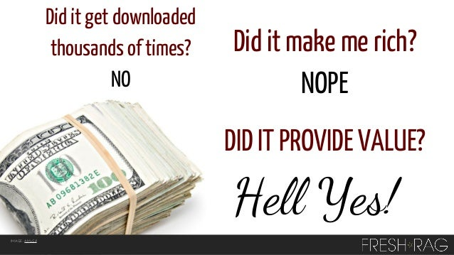 Did it get downloaded thousands of times? NO  Did it make me rich? NOPE DID IT PROVIDE VALUE?  Hell Yes! IMAGE: AMcGill