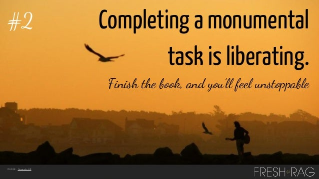 #2  Completing a monumental task is liberating. Finish the book, and you'll feel unstoppable  IMAGE: Gonzalo_AR