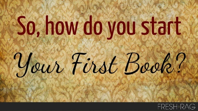 So, how do you start Your First Book?