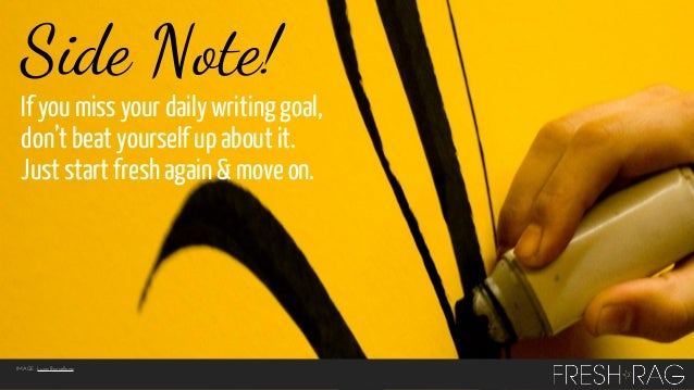 Side Note! If you miss your daily writing goal, don't beat yourself up about it. Just start fresh again & move on.  IMAGE:...