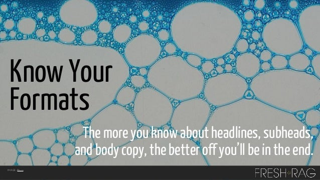 Know Your Formats The more you know about headlines, subheads, and body copy, the better off you'll be in the end. IMAGE: ...