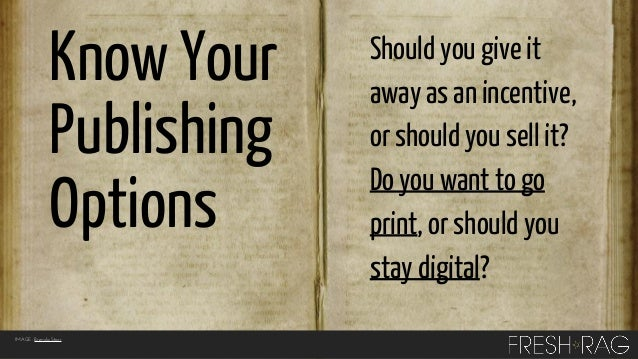 Know Your Publishing Options IMAGE: Brenda Starr  Should you give it away as an incentive, or should you sell it? Do you w...