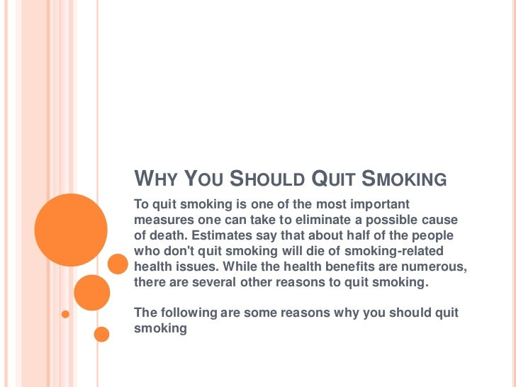 WHY YOU SHOULD QUIT SMOKINGTo quit smoking is one of the most importantmeasures one can take to eliminate a possible cause...