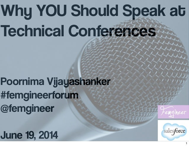 Why YOU Should Speak at Technical Conferences Poornima Vijayashanker #femgineerforum @femgineer June 19, 2014 1