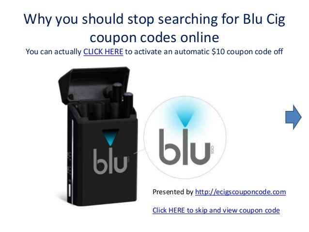 Blu Cigs Coupon Instructions. Using our Blu Cigs Coupon is simple. All you have to do is locate the Blu Cigs Coupon you'd like to use at the top of this page and click the corresponding 'Get Coupon Code' button. A new tab will open in your browser to the official Blu Cigs website.