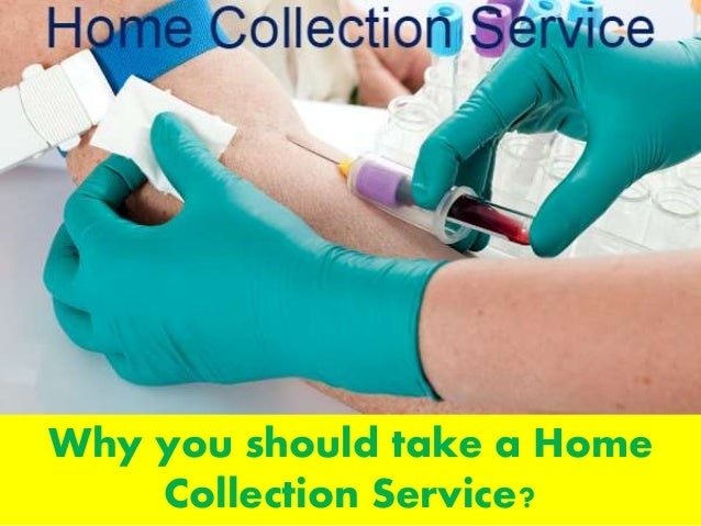 Why you should take a home collection service
