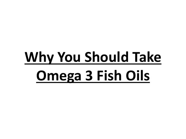 Why you should take omega 3 fish oils for Should you take fish oil