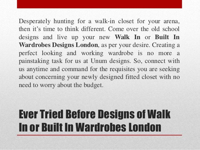 Ever Tried Before Designs of Walk In or Built In Wardrobes London Desperately hunting for a walk-in closet for your arena,...