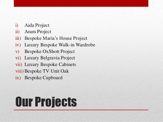 Our Projects i) Aida Project ii) Aram Project iii) Bespoke Maria's House Project iv) Luxury Bespoke Walk-in Wardrobe v) Be...