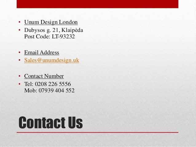 Contact Us • Unum Design London • Dubysos g. 21, Klaipėda Post Code: LT-93232 • Email Address • Sales@unumdesign.uk • Cont...