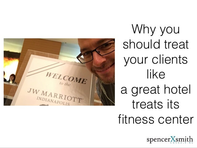Why you should treat your clients like a great hotel treats its fitness center