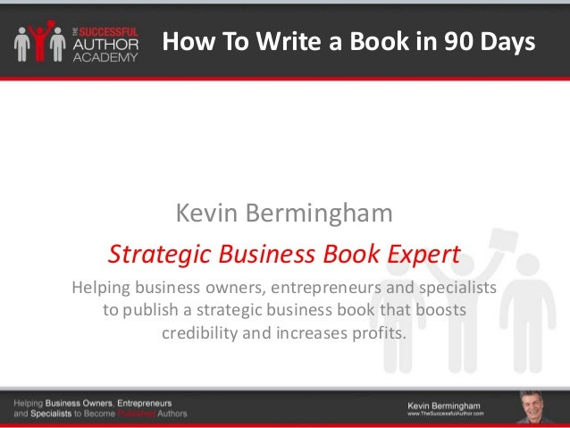 Click to edit Master title styleHow To Write a Book in 90 Days Kevin Bermingham Strategic Business Book Expert Helping bus...