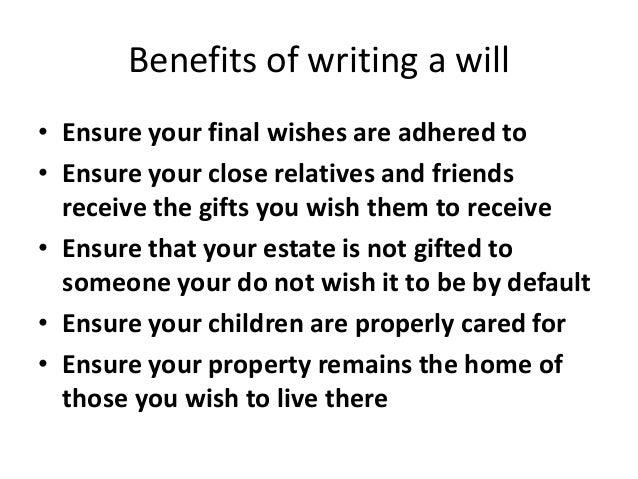 writing a will Writing a valid will is one of the most important things you can do for your family and loved ones, since it allows your estate to bypass the costly.