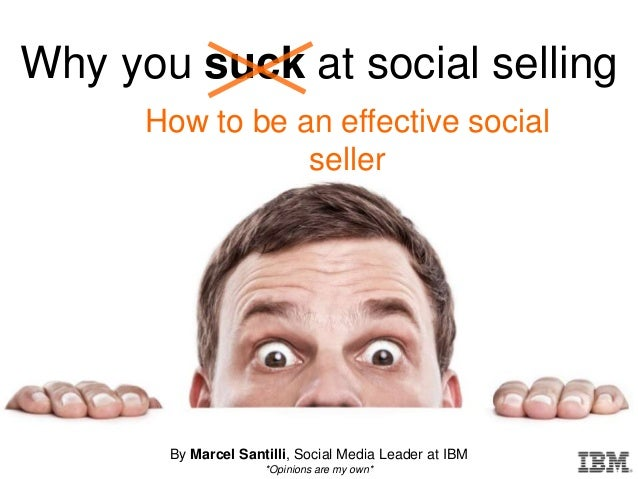 Why you suck at social selling      How to be an effective social                 seller       By Marcel Santilli, Social ...