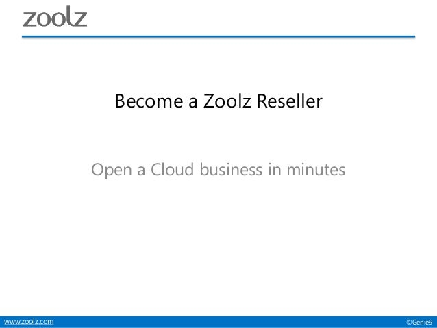 ©Genie9www.zoolz.com Become a Zoolz Reseller Open a Cloud business in minutes