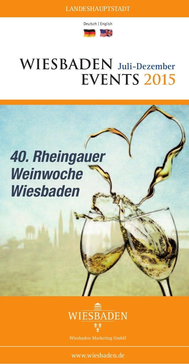 LANDESHAUPTSTADT www.wiesbaden.de Deutsch | English Wiesbaden Juli-Dezember events 2015 40. Rheingauer Weinwoche Wiesbaden