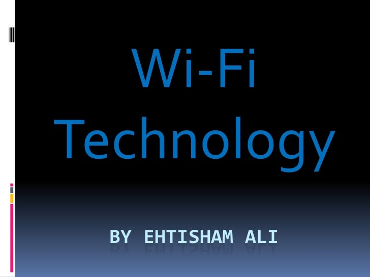 By EHTISHAM ALI<br />Wi-Fi Technology<br />