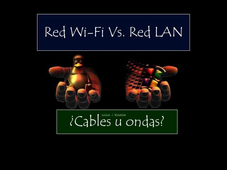 Red Wi-Fi Vs. Red LAN   ¿Cables u ondas?