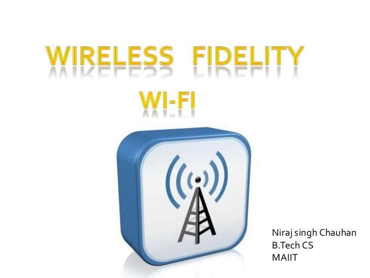 WIRELESS   FIDELITY<br />Wi-Fi<br />NirajsinghChauhan<br />B.Tech CS<br />MAIIT<br />