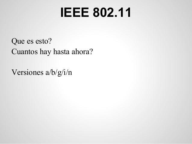 IEEE 802.11Que es esto?Cuantos hay hasta ahora?Versiones a/b/g/i/n