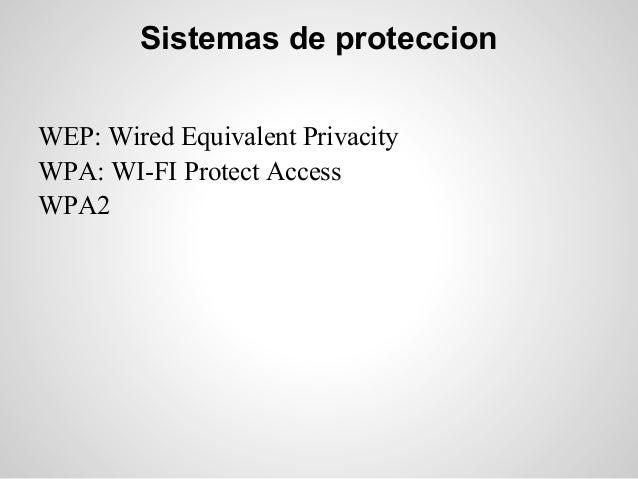 Sistemas de proteccionWEP: Wired Equivalent PrivacityWPA: WI-FI Protect AccessWPA2