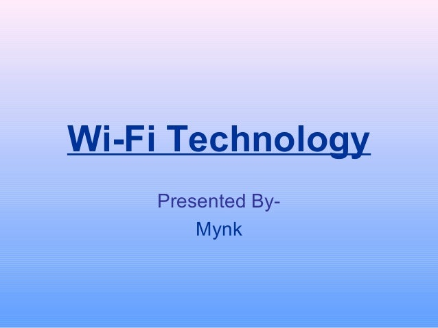 Wi-Fi Technology    Presented By-        Mynk