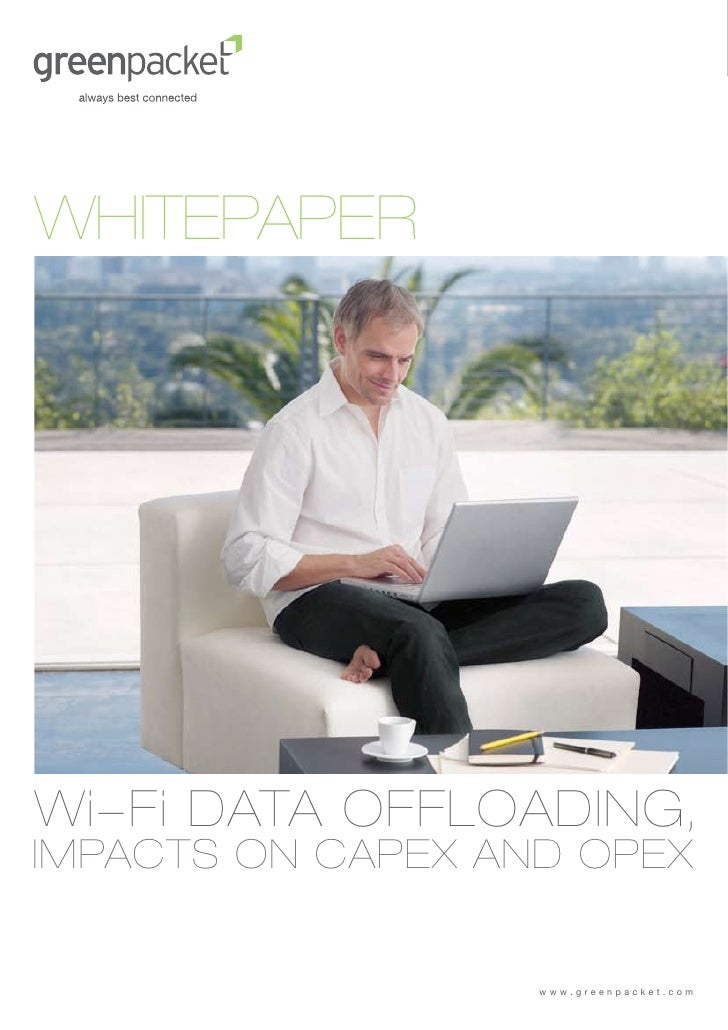 WHITEPAPERWi-Fi DATA OFFLOADING,IMPACTS ON CAPEX AND OPEX                   www.greenpacket.com