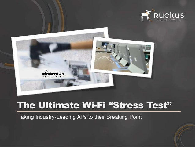 "The Ultimate Wi-Fi ""Stress Test""Taking Industry-Leading APs to their Breaking Point"
