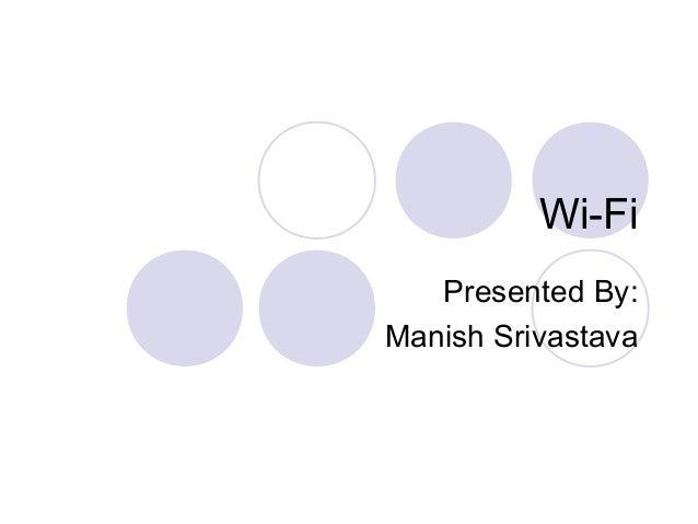Wi-Fi   Presented By:Manish Srivastava