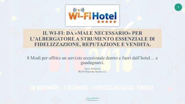 www.wifihotel.it © 2016 Nexis s.r.l. 1 IL WI-FI: DA «MALE NECESSARIO» PER L'ALBERGATORE A STRUMENTO ESSENZIALE DI FIDELIZZ...