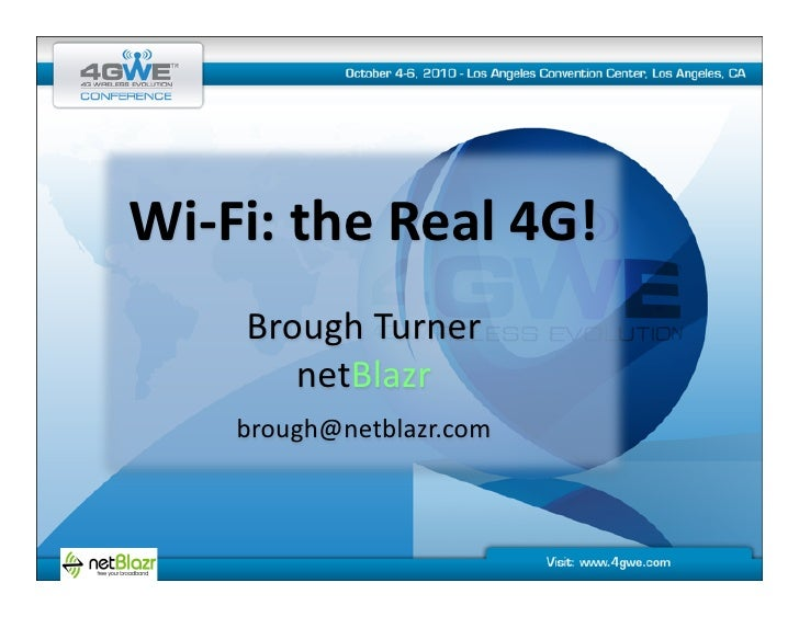Wi-‐Fi:  the  Real  4G!           Brough  Turner              netBlazr          brough@netblazr.com