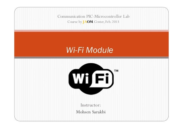 Communication PIC-Microcontroller Lab     Course by JAOM Center, Feb. 2013    Wi-Fi Module           Instructor:          ...
