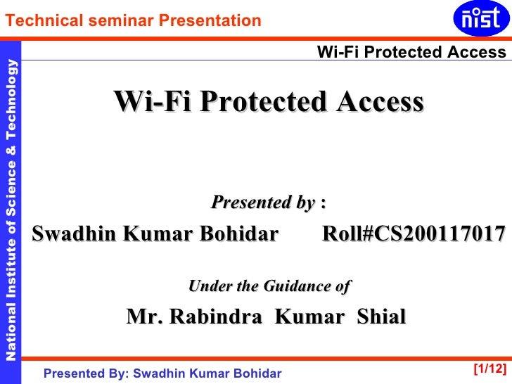 <ul><li>Wi-Fi Protected Access </li></ul><ul><li>Presented by  : </li></ul><ul><li>Swadhin Kumar Bohidar   Roll#CS20011701...