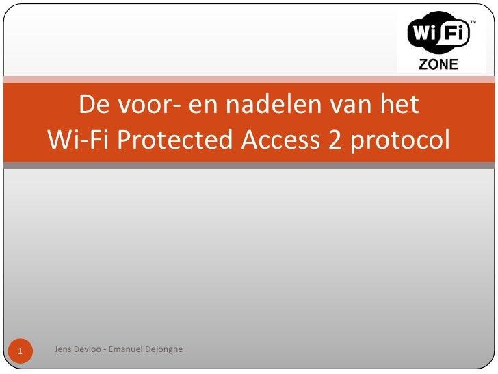 Jens Devloo - Emanuel Dejonghe<br />1<br />De voor- en nadelen van hetWi-FiProtected Access 2 protocol<br />