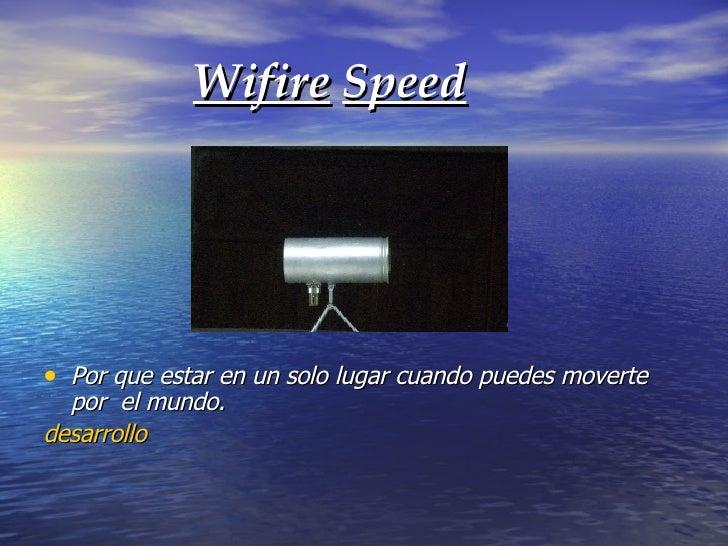 Wifire   Speed <ul><li>Por que estar en un solo lugar cuando puedes moverte por  el mundo.  </li></ul><ul><li>desarrollo <...