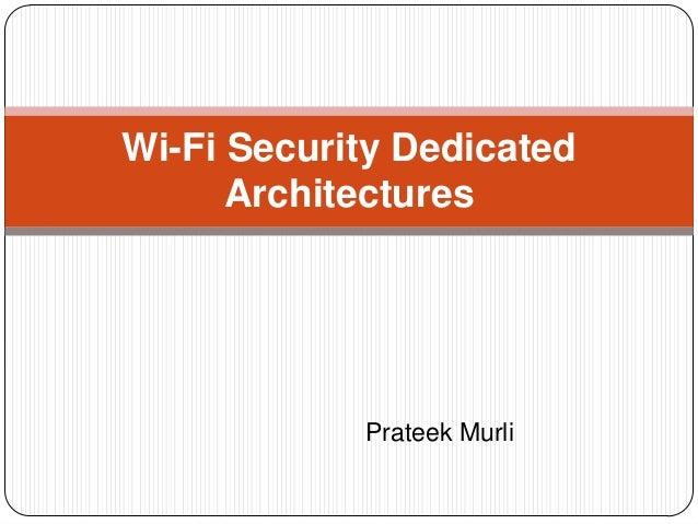 Wi-Fi Security Dedicated Architectures  Prateek Murli
