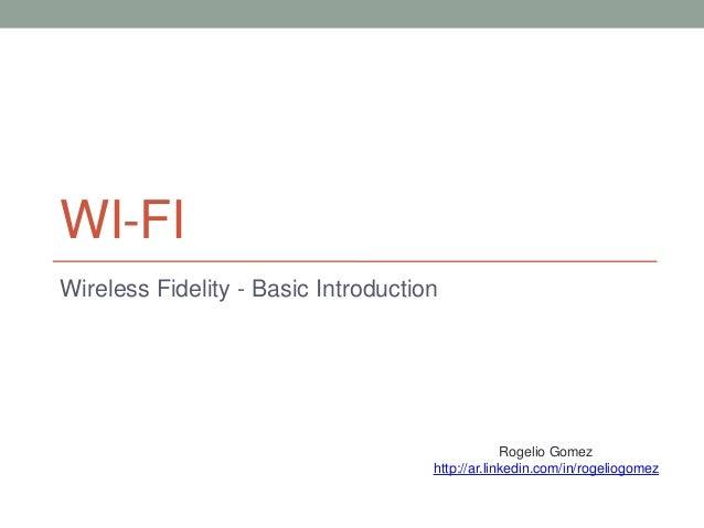 WI-FI Wireless Fidelity - Basic Introduction  Rogelio Gomez http://ar.linkedin.com/in/rogeliogomez