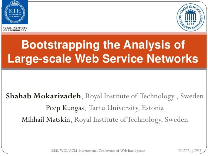 Bootstrapping the Analysis ofLarge-scale Web Service NetworksShahab Mokarizadeh, Royal Institute of Technology , Sweden   ...