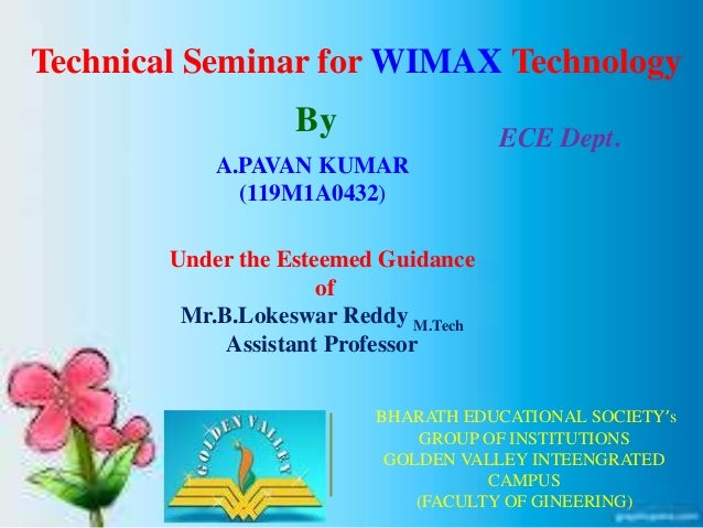 Technical Seminar for WIMAX Technology By A.PAVAN KUMAR (119M1A0432) ECE Dept. BHARATH EDUCATIONAL SOCIETY's GROUP OF INST...