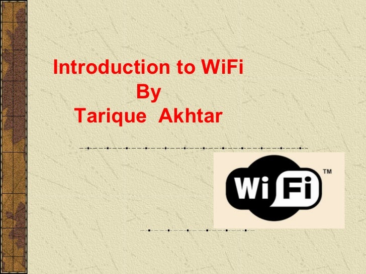 Introduction to WiFi         By   Tarique Akhtar
