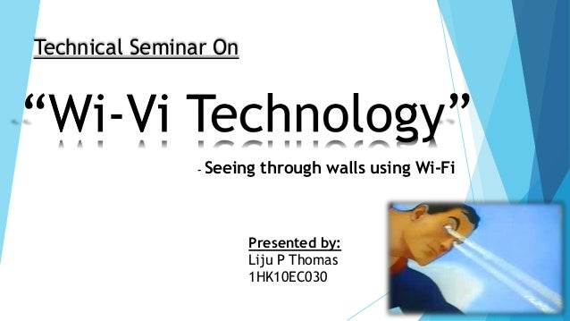 - Seeing through walls using Wi-Fi Technical Seminar On Presented by: Liju P Thomas 1HK10EC030