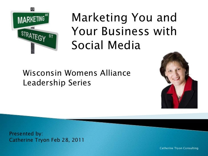Marketing You and Your Business with Social Media<br />Wisconsin Womens Alliance Leadership Series<br />Presented by:<br /...